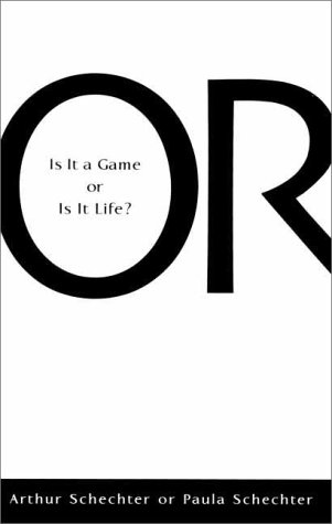 Or -  Is It A Game Or Is It Life, Arthur Schechter, Paula Schechter