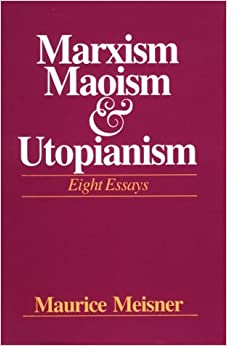 marxism maoism and utopianism eight essays Marxism maoism and utopianism eight essays october 29, 2017 - best college application essay nyu schools my dissertation in a sentence yahoo.