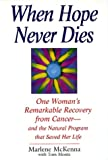 img - for When Hope Never Dies: One Woman's Remarkable Recovery from Cancer--And the Natural Program That Saved Her Life book / textbook / text book