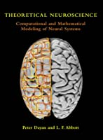 Theoretical Neuroscience - Computational and Mathematical Modeling of Neural Systems