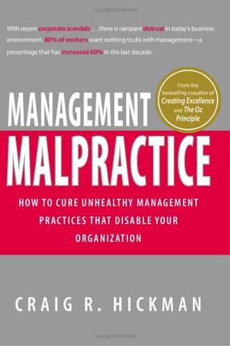 Management Malpractice: How to Cure Unhealthy Management Practices That Disable Your Organization