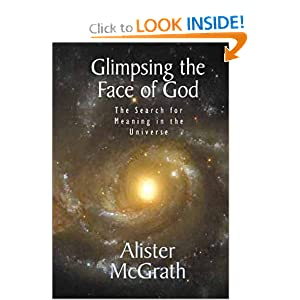 Glimpsing the Face of God: The Search for Meaning in the Universe Alister E. McGrath