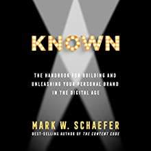 Known: The Handbook for Building and Unleashing Your Personal Brand in the Digital Age Audiobook by Mark W. Schaefer Narrated by Mark W. Schaefer