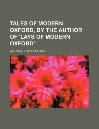 Tales of modern Oxford, by the author of 'Lays of modern Oxford'