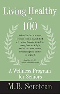 Living Healthy to 100: A Wellness Program for Seniors by Gabriel Rose Press, Inc.