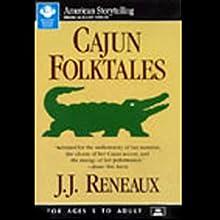 Cajun Folktales Audiobook by J.J. Reneaux Narrated by J.J. Reneaux