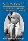 Survival! A Purple Heart Tuskegee Airman
