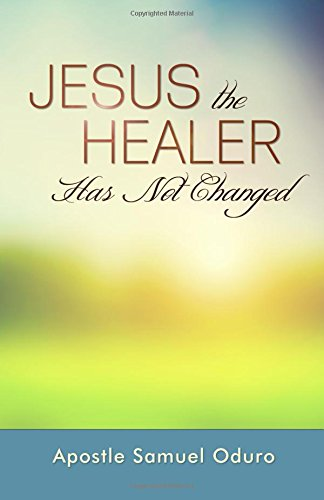 Jesus the Healer Has Not Changed