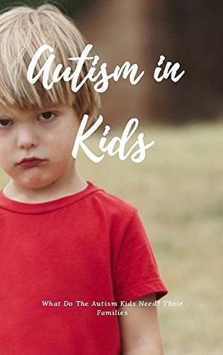 Autism In Kids, What Do The Autism Kids Need Their Families