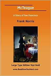 frank norriss novel mc teague essay Essays research papers - frank norris's novel mcteague.