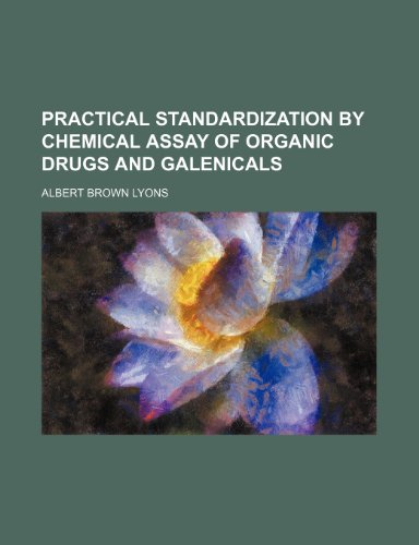 Practical standardization by chemical assay of organic drugs and galenicals