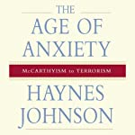 The Age of Anxiety: McCarthyism to Terrorism | Haynes Johnson