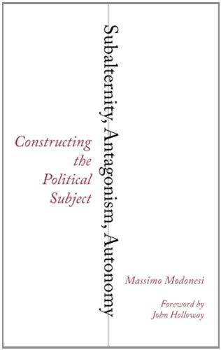 Subalternity, Antagonism, Autonomy: Constructing the Political Subject (Reading Gramsci)