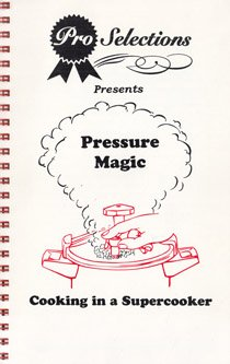 Pressure Magic: Cooking in a Supercooker (Pro Selections Pressure Cooker compare prices)