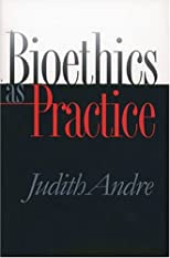 Bioethics as Practice (Studies in Social Medicine)