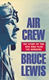 Air Crew: The Story of the Men Who Flew the Bombers (1857974824) by Lewis, Bruce