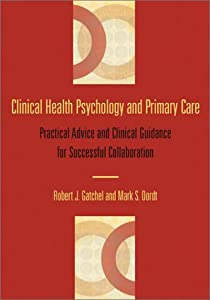 Clinical Health Psychology and Primary Care: Practical Advice and Clinical Guidance for Successful Collaboration