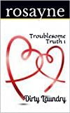 Troublesome Truth 1: Dirty Laundry
