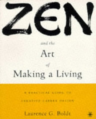 Zen and the Art of Making a Living: A Practical Guide to Creative Career Design, Boldt, Laurence G.