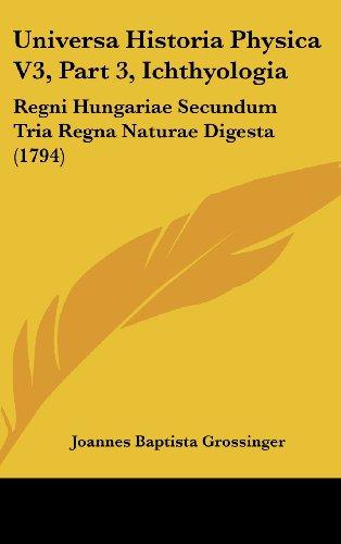 Universa Historia Physica V3, Part 3, Ichthyologia: Regni Hungariae Secundum Tria Regna Naturae Digesta (1794)