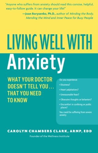 Living Well with Anxiety: What Your Doctor Doesn't Tell You... That You Need to Know (Living Well (Collins))