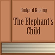 The Elephant's Child (Annotated) (       UNABRIDGED) by Rudyard Kipling Narrated by Anastasia Bertollo