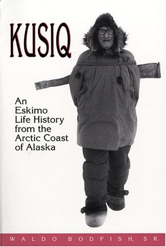 Kusiq: An Eskimo Life History from the Arctic Coast of Alaska (Oral Biography Series)