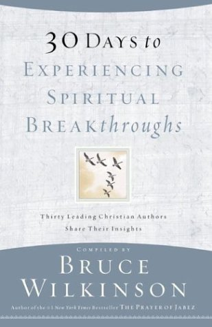 30 Days to Experiencing Spiritual Breakthroughs, BRUCE H. WILKINSON