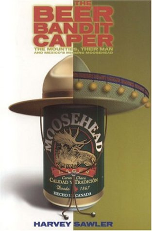 Sale alerts for Nimbus Publishing Beer Bandit Caper: The Mounties, Their Man and Mexico's Missing Moosehead - Covvet