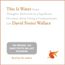 This Is Water: The Original David Foster Wallace Recording  by David Foster Wallace