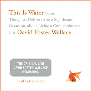 This Is Water: The Original David Foster Wallace Recording Speech