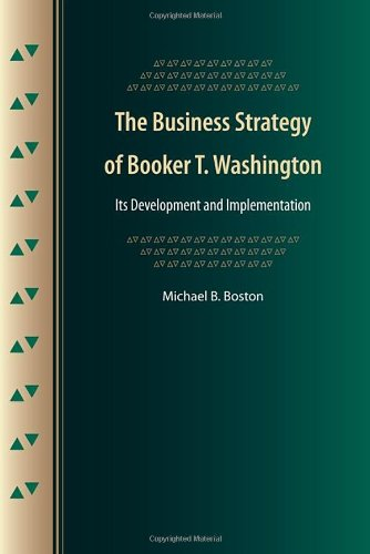 The Business Strategy of Booker T. Washington: Its Development and Implementation