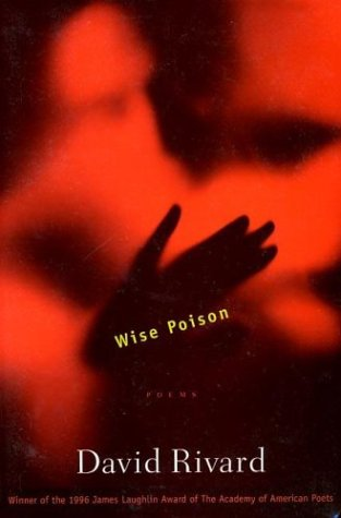 Wise Poison : Poems, DAVID RIVARD