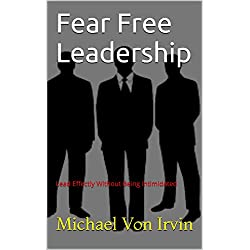 Fear Free Leadership: Lead Effectly Without Being Intimidated (www.mtirvin.com)