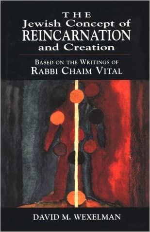 The Jewish Concept of Reincarnation and Creation: Based on the Writings of Rabbi Chaim Vital