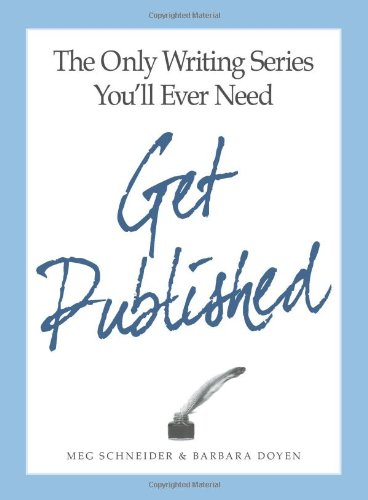 The Only Writing Series You'll Ever Need Get Published, Meg Schneider, Barbara Doyen