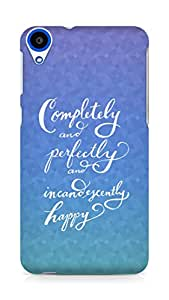 AMEZ completely and perfectly and incandescently happy Back Cover For HTC Desire 820