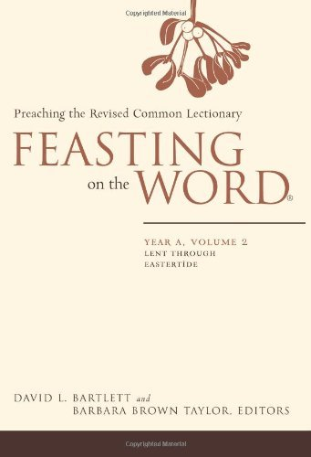 Feasting on the Word: Year A, Volume 2, Lent through Eastertide