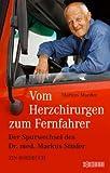 Vom Herzchirurgen zum Fernfahrer: Der Spurwechsel des Dr. med. Markus Studer - Ein Bordbuch