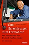 Vom Herzchirurgen zum Fernfahrer: Der Spurwechsel des Dr - med - Markus Studer - Ein Bordbuch - Markus Maeder