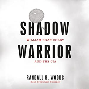 Shadow Warrior: William Egan Colby and the CIA | [Randall B. Woods]