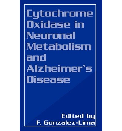 [(Cytochrome Oxidase in Neuronal Metabolism and Alzheimer's Disease: Proceedings of an International Symposium Held in New Orleans, Louisiana, October 28, 1997)] [Author: Francisco Gonzalez-Lima] published on (October, 1998)