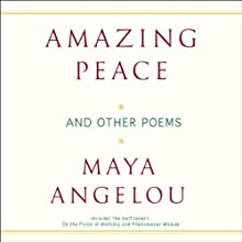 Amazing Peace and Other Poems  by Maya Angelou Narrated by Maya Angelou