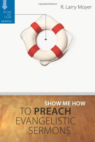 Show Me How to Preach Evangelistic Sermons (Show Me How Series)