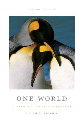 Michael S. Lewis M.D. - One World: A View of Seven Continents