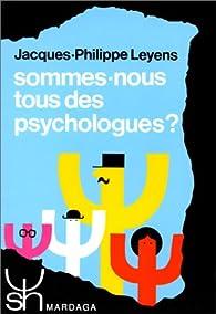 Sommes-nous tous des psychologues ?. Approche psychosociale des th�ories implicites de la personnalit� par Jacques-Philippe Leyens