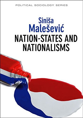 Nation-States and Nationalisms: Organization, Ideology and Solidarity (Polity Political Sociology Series)