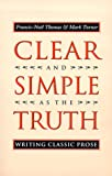 Clear and Simple as the Truth: Writing Classic Prose