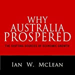 Why Australia Prospered: The Shifting Sources of Economic Growth | Ian W. McLean