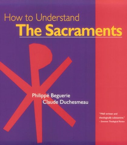 How to Understand The Sacraments (The Crossroad adult Christian formation program)